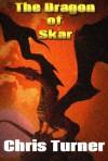 The Dragon of Skar - Chris  Turner
