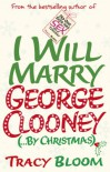 I Will Marry George Clooney (By Christmas) - Tracy  Bloom