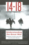 14-18: Understanding the Great War - Stéphane Audoin-Rouzeau;Annette Becker