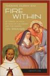 Fire Within: St. Teresa of Avila, St. John of the Cross and the Gospel - on Prayer - Thomas Dubay
