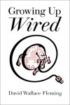 Growing up Wired - David Wallace Fleming
