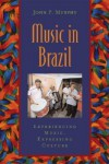 Music in Brazil: Experiencing Music, Expressing Culture Includes CD (Global Music) - John P. Murphy