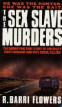 The Sex Slave Murders: The Horrifying True Story of America's First Husband-and-Wife Serial Killers - R. Barri Flowers