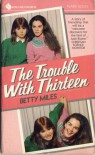 The Trouble With Thirteen - Betty Miles