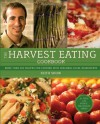 The Harvest Eating Cookbook: More than 200 Recipes for Cooking with Seasonal Local Ingredients - Keith Snow