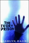 The Ivory Prison - Ashlyn Daube