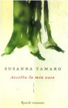 Ascolta la mia voce - Susanna Tamaro