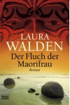 Der Fluch der Maorifrau: Roman (German Edition) - Laura Walden