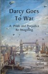 Darcy Goes to War: A Pride and Prejudice Re-Imagining - Mary Lydon Simonsen