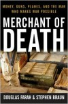 Merchant of Death: Money, Guns, Planes, and the Man Who Makes War Possible - Douglas Farah, Stephen Braun