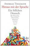 Heraus mit der Sprache: Ein bißchen Deutsch für Deutsche, Österreicher, Schweizer und andere Aus- und Inländer - Andreas Thalmayr
