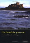 Northumbria, 500 1100: Creation And Destruction Of A Kingdom - David Rollason