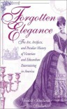 Forgotten Elegance: The Art, Artifacts, and Peculiar History of Victorian and Edwardian Entertaining in America - Wesley Schollander
