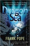 Dragon Sea: A True Tale of Treasure, Archeology, and Greed off the Coast of Vietnam - Frank Pope