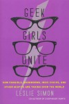 (Geek Girls Unite: How Fangirls, Bookworms, Indie Chicks, and Other Misfits Are Taking Over the World) By Simon, Leslie (Author) paperback Published on (10 , 2011) - Leslie Simon