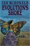 Evolution's Shore - Ian McDonald