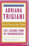 Don't Sing at the Table LP: Life Lessons from My Grandmothers - Adriana Trigiani