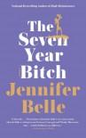 The Seven Year Bitch - Jennifer Belle