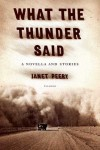 What the Thunder Said: A Novella and Stories - Janet Peery