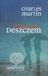 Otuleni deszczem - Charles Martin