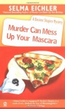 Murder Can Mess Up Your Mascara: A Desiree Shapiro Mystery - Selma Eichler