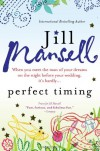 Perfect Timing: When You Meet the Man of Your Dreams on the Night Before Your Wedding, It's Hardly... - Jill Mansell