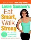 Eat Smart, Walk Strong: The Secrets to Effortless Weight Loss - Leslie Sansone, Sherri Flynt