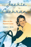 Jackie Cochran: Pilot in the Fastest Lane - Doris L. Rich