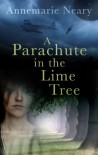A Parachute in the Lime Tree - Annemarie Neary