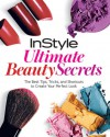 InStyle Ultimate Beauty Secrets: The Best Tips, Tricks, and Shortcuts to Create Your Perfect Look - InStyle Magazine, InStyle Magazine