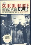 The Schoolhouse Door: Segregation's Last Stand at the University of Alabama Press - E. Culpepper Clark, Dan T. Carter