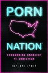 Porn Nation: Conquering America's #1 Addiction - Michael Leahy, Leahy