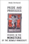 Pride and Prodigies: Studies in the Monsters of the Beowulf Manuscript - Andy Orchard