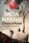 Chiara di Assisi: Elogio della disobbedienza - Dacia Maraini