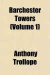 Barchester Towers (Volume 1) - Anthony Trollope