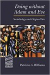 Doing Without Adam and Eve: Sociobiology and Original Sin - Patricia A. Williams