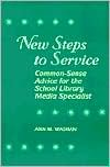 New Steps to Service: Common-Sense Advice for the School Library Media Specialist - Ann Wasman