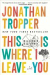 This Is Where I Leave You: A Novel - Jonathan Tropper