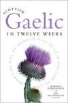 Scottish Gaelic in Twelve Weeks - Roibeard O Maolalaigh, Iain Macaonghuis