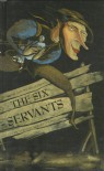 The Six Servants - Anthea Bell, Jacob Grimm, Wilhelm Grimm, Sergei Goloshapov, S Goloshapov