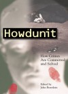 Howdunit: How Crimes Are Committed and Solved - John Boertlein