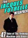 The Jacques Futrelle Megapack: 47 Tales of the Thinking Machine and Others - Jacques Futrelle
