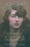 Christine: SOE Agent & Churchill's Favourite Spy - Madeleine Masson