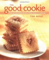 The Good Cookie: Over 250 Delicious Recipes from Simple to Sublime - Tish Boyle
