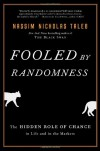 Fooled by Randomness: The Hidden Role of Chance in Life and in the Markets - Nassim Nicholas Taleb