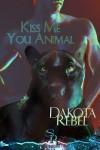 Kiss Me You Animal - Dakota Rebel