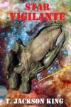 Star Vigilante (Vigilante Series 1) - T. Jackson King
