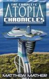 Complete Atopia Chronicles - Matthew Mather