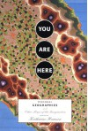You Are Here: Personal Geographies and Other Maps of the Imagination - Katharine Harmon