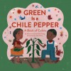 Green Is a Chile Pepper: A Book of Colors - Roseanne Thong, John Parra